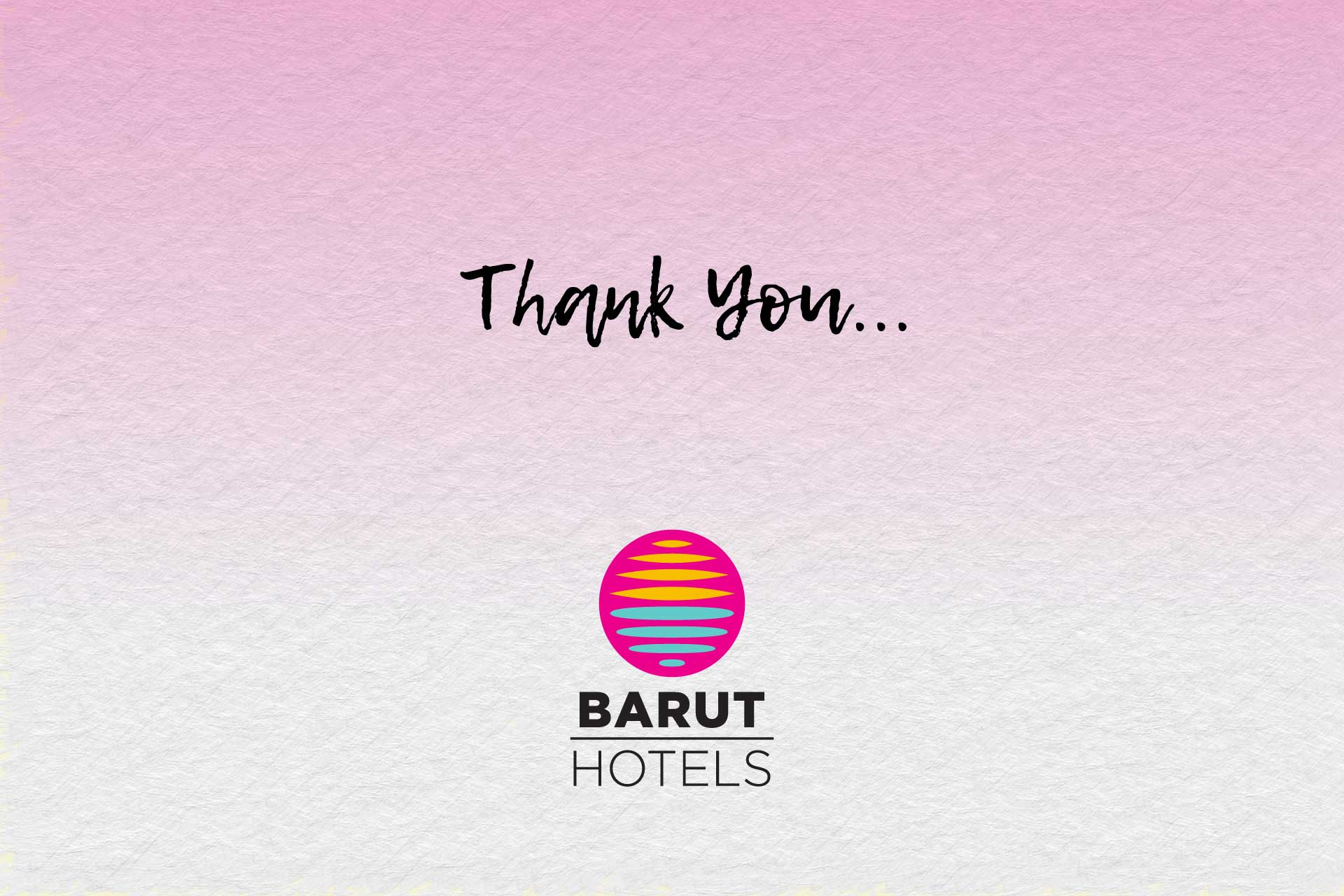 THANK YOU FOR YOUR RELIANCE ON BARUT HOTELS AND TURKISH TOURISM